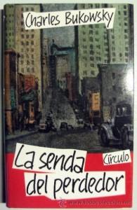 LA SENDA DEL PERDEDOR - CHARLES BUKOWSKI - CIRCULO DE LECTORES - TAPA DURA (Libros de lance (posteriores a 1936) - Literatura - Narrativa - Clásicos)