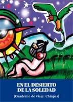 En el desierto de la soledad. Cuaderno de viaje por Chiapas (El mural mágico, 2005)
