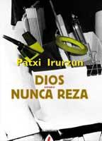 Dios nunca reza (Alberdania, 2011)